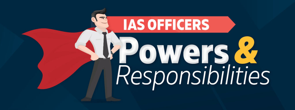 power of ias officer and responsibility